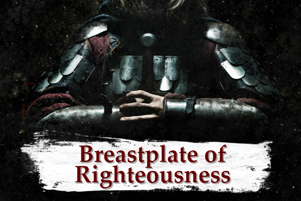 ARMOR OF GOD part 5 – The Breastplate of Righteousness