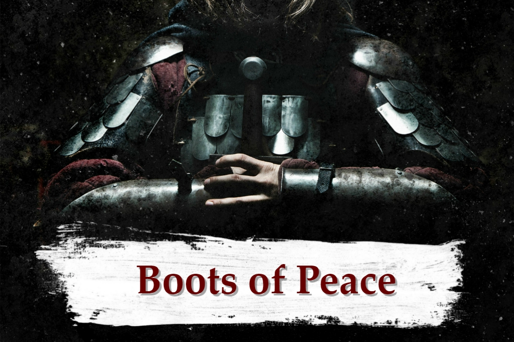ARMOR OF GOD part 6 – The Boots of Peace