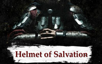 ARMOR OF GOD part 8 – The Helmet of Salvation