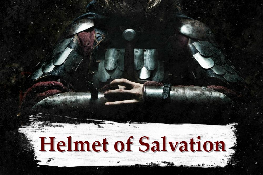ARMOR OF GOD part 8 – The Helmet of Salvation