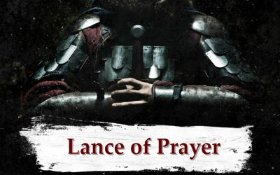 ARMOR OF GOD part 10 – The Lance of Prayer