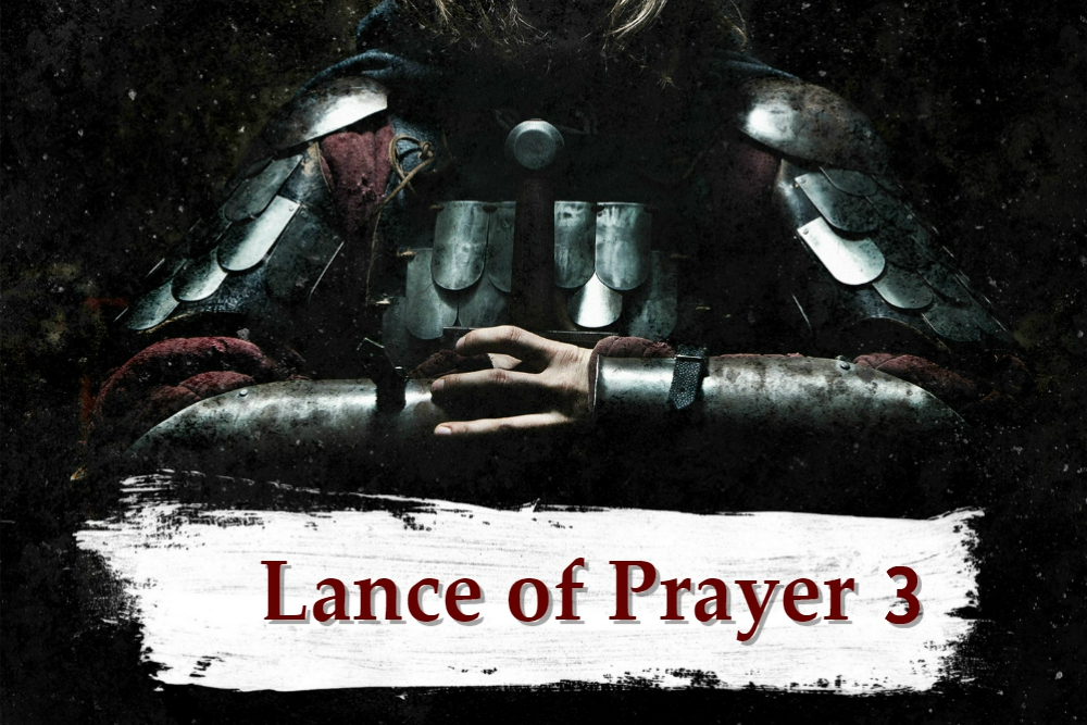 ARMOR OF GOD part 12 – The Lance of Prayer part 3