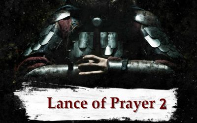 THE ARMOR OF GOD part 11 – The Lance of Prayer part 2