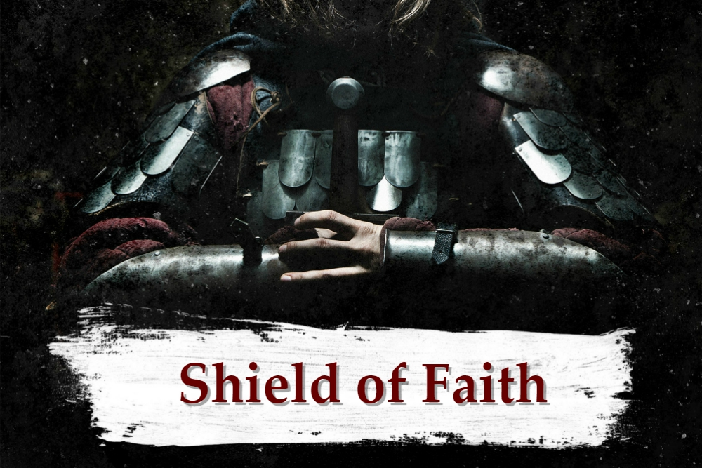 ARMOR OF GOD part 7 – The Shield of Faith