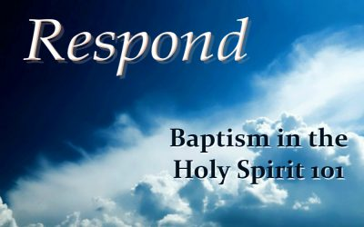 BAPTISM IN THE HOLY SPIRIT 101 (Respond – part 1)