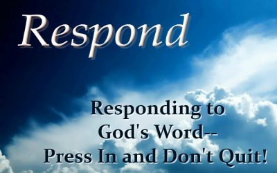 RESPONDING TO GOD'S WORD — PRESS IN AND DON'T QUIT! (Respond – part 10)