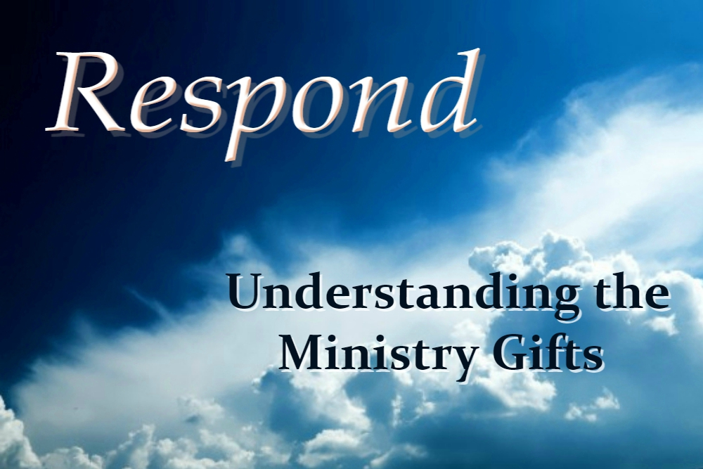 UNDERSTANDING THE MINISTRY GIFTS – (RESPOND part 13)