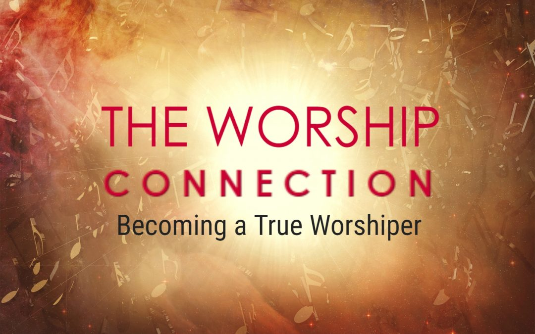 BECOMING A TRUE WORSHIPER, 1-31-2021