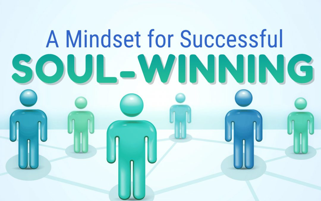 A MINDSET FOR SUCCESSFUL SOUL-WINNING, 5-23-2021