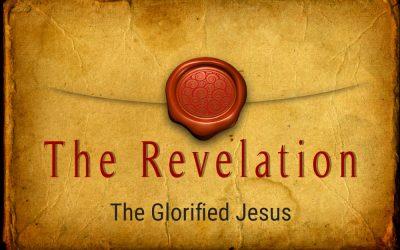 THE GLORIFIED JESUS, 7-18-2021