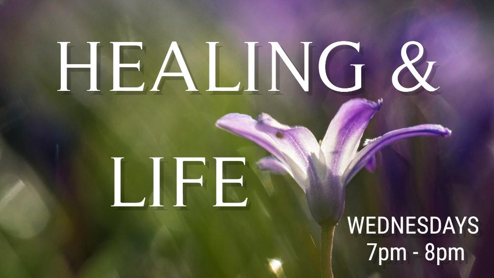 HEALING & LIFE Bible Study and Prayer 7pm – 8pm