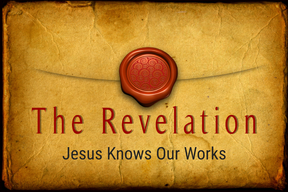 JESUS KNOWS OUR WORKS, 8-29-2021